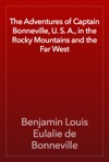 The Adventures Of Captain Bonneville U S A In The Rocky Mountains And The Far West