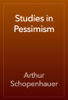 Arthur Schopenhauer - Studies in Pessimism artwork