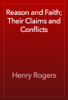 Henry Rogers - Reason and Faith; Their Claims and Conflicts artwork