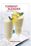 KitchenAid Torrent Blender Recipes