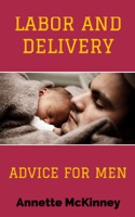 LABOR AND DELIVERY - ADVICE FOR MEN