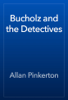 Allan Pinkerton - Bucholz and the Detectives artwork