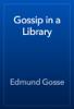 Edmund Gosse - Gossip in a Library artwork