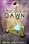 Lodestone Book Three The Crucible Of Dawn