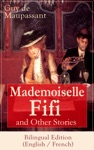 Mademoiselle Fifi And Other Stories - Bilingual Edition English  French