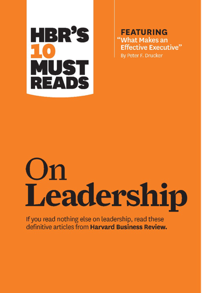 HBR's 10 Must Reads on Leadership (with featured article 'What Makes an Effective Executive,' by Peter F. Drucker)