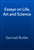 Samuel Butler - Essays on Life, Art and Science artwork
