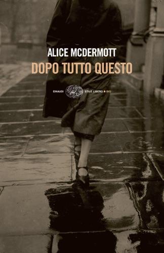 Alice McDermott - Dopo tutto questo