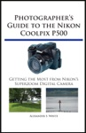 Photographers Guide To The Nikon Coolpix P500