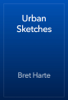 Urban Sketches - Bret Harte