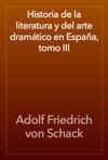 Historia De La Literatura Y Del Arte Dramtico En Espaa Tomo III