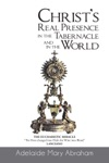 Christs Real Presence In The Tabernacle And In The World