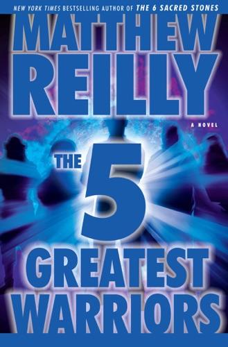 Matthew Reilly - The Five Greatest Warriors