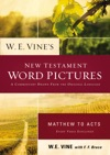 W E Vines New Testament Word Pictures Matthew To Acts