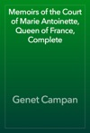 Memoirs Of The Court Of Marie Antoinette Queen Of France Complete
