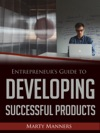 Entrepreneurs Guide To Developing Successful Products