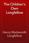 The Childrens Own Longfellow