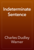 Charles Dudley Warner - Indeterminate Sentence artwork