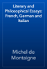 Michel de Montaigne - Literary and Philosophical Essays: French, German and Italian artwork