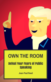 Own the Room: Defeat Your Fears of Public Speaking