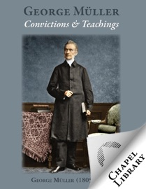 George Mueller Convictions And Teachings