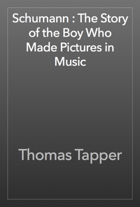 Schumann : The Story of the Boy Who Made Pictures in Music image