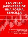 Las Velas Japonesas De Una Forma Sencilla La Gua De Introduccin A Las Velas Japonesas Y A Las Estrategias De Anlisis Tcnico Ms Eficaces
