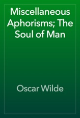 Miscellaneous Aphorisms; The Soul of Man