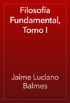 Filosofía Fundamental, Tomo I