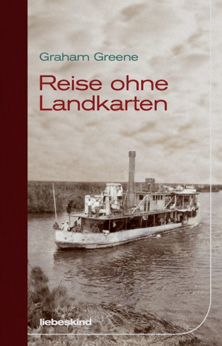 Graham Greene - Reise ohne Landkarten