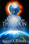 A God In The Moon Your Guide To The World Of The Trinity Matrix
