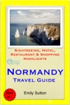 Normandy France Travel Guide - Sightseeing Hotel Restaurant  Shopping Highlights Illustrated