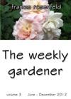 The Weekly Gardener Volume 3 July December 2012