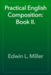Practical English Composition: Book II.