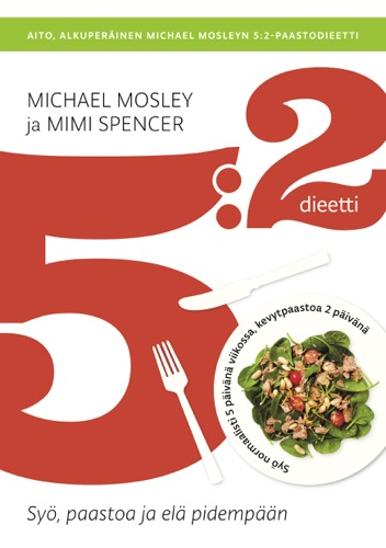 Michael Mosley & Mimi Spencer - 5:2-dieetti