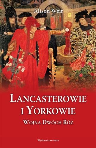 Alison Weir - Lancasterowie i Yorkowie. Wojna Dwóch Róż