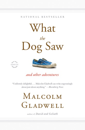 Malcolm Gladwell - What the Dog Saw
