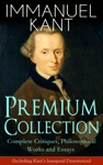 IMMANUEL KANT Premium Collection Complete Critiques Philosophical Works And Essays Including Kants Inaugural Dissertation