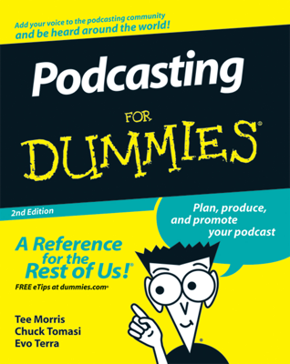 Podcasting For Dummies - Tee Morris, Chuck Tomasi, Evo Terra & Kreg Steppe book