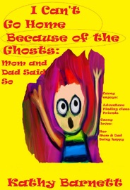 I CANT GO HOME BECAUSE OF THE GHOSTS: MOM AND DAD SAID SO A CHILDRENS GHOST STORY