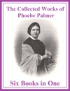 The Collected Works Of Phoebe Palmer