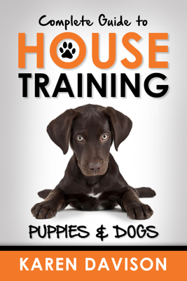 Complete Guide to House Training Puppies and Dogs - Karen Davison book
