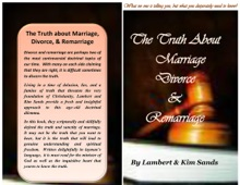 The Real Truth About Marriage, Divorce & Remarriage: The Truth No One Wants to Tell You But the Truth That You Desperately Need to Know!