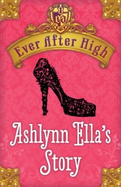 Ever After High Ashlynn Ella S Story