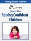 Raising Confident Children A Nanny P Blueprint For Building Your Childs Self-Esteem