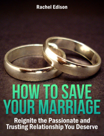 How To Save Your Marriage: Reignite the Passionate and Trusting Relationship You Deserve book