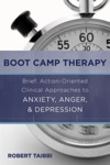 Boot Camp Therapy Brief Action-Oriented Clinical Approaches To Anxiety Anger  Depression