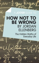 A Joosr Guide To... How Not To Be Wrong By Jordan Ellenberg