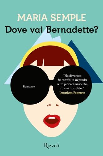 Maria Semple - Dove vai Bernadette?