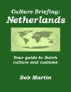 Culture Briefing Netherlands - Your Guide To Dutch Culture And Customs
